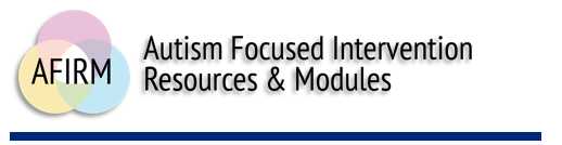 AFIRM Autism Focused Intervention Resources & Modules